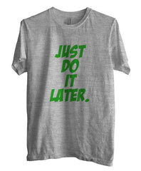 Just Do It Later T-shirt Men - Meh. Geek - 1