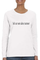 lol ur not Alex Turner Long sleeve T-shirt for Women - Meh. Geek - 1