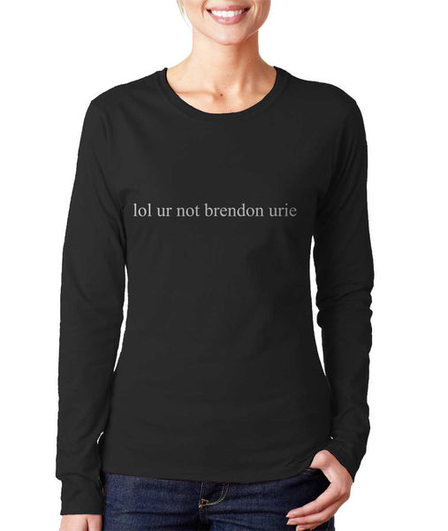Lol Ur Not Brendon Urie Panic at the disco Long sleeve T-shirt for Women