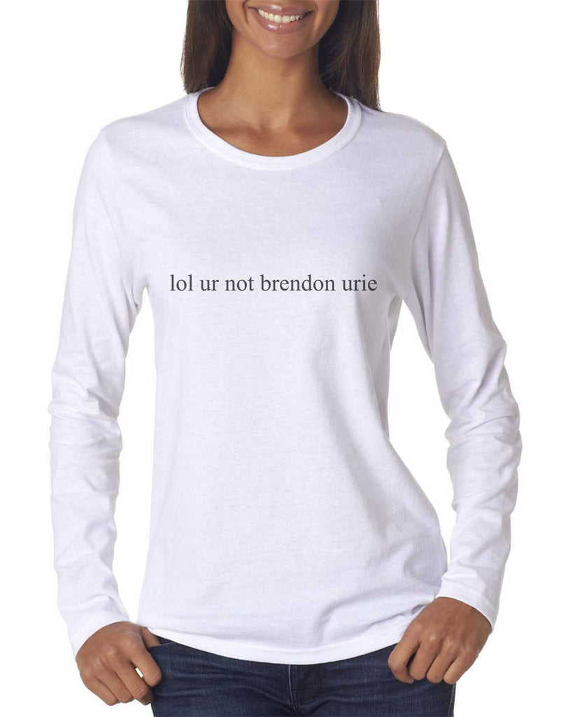 80bded3ce ... Lol Ur Not Brendon Urie Panic at the disco Long sleeve T-shirt for Women