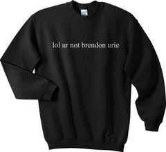 lol ur not Brendon Urie Panic at the disco Unisex Crewneck Sweatshirt - Meh. Geek - 5
