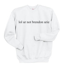 lol ur not Brendon Urie Panic at the disco Unisex Crewneck Sweatshirt - Meh. Geek - 4