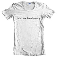 Lol Ur Not Brendon Urie Panic! at the disco Women T-shirt