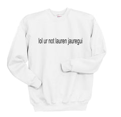 Lol Ur Not Lauren Jauregui Crewneck Sweatshirt - Meh. Geek - 2