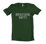 Mentally Dating Brad Pitt Women T-shirt Tee