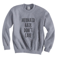 Mermaid Hair Don`t Care Unisex Crewneck Sweatshirt - Meh. Geek