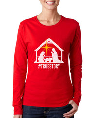 Christmas Nativity HASHTAG True Story Long sleeve T-shirt for Women