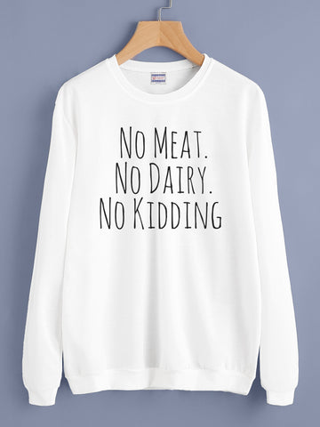 No Meat No Diary No Kidding Unisex Crewneck Sweatshirt / Sweater / Jumper
