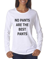No Pants Are The Best Pants Long sleeve T-shirt for Women