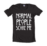 Normal People Scare Me Women T-shirt