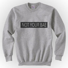 Not Your Bae Unisex Crewneck Sweatshirt - Meh. Geek - 1