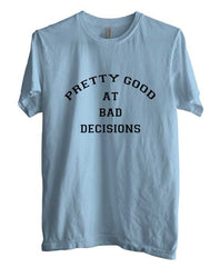 Pretty Good At Bad Decisions T-shirt Men - Meh. Geek - 4