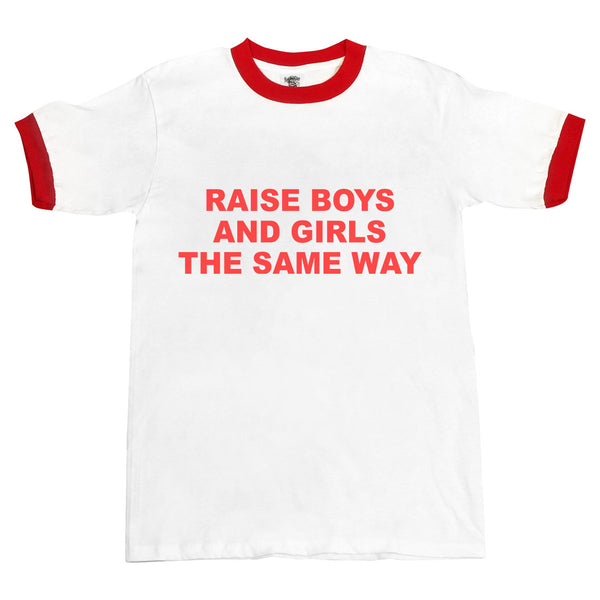Raise Boys And Girls The Same Way Ringer Unisex T-shirt / tee