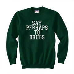 Say Perhaps To Drugs Unisex Crewneck Sweatshirt Adult