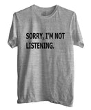 Sorry I'm Not Listening T-shirt Men