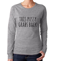 This P*ssy Grabs Back Long sleeve T-shirt for Women