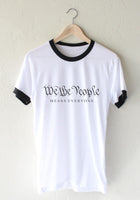 We The People means everyone | Ringer Unisex T-shirt / tee
