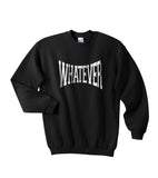 Whatever Unisex Crewneck Sweatshirt Adult