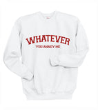 Whatever You Annoy Me Unisex Crewneck Sweatshirt Adult