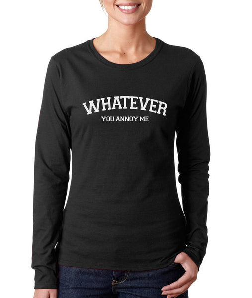 Whatever You Annoy Me Long sleeve T-shirt for Women