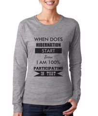 When Does Hibernation Start Because I Am 100% Participating In That Long sleeve T-shirt for Women