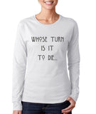 Whose Turn Is It To Die American Horror Story Long sleeve T-shirt for Women