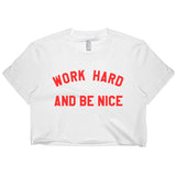 Work Hard And Be Nice Women Crop Top, Crop Tee / T-shirt