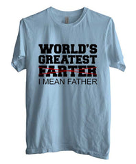 World`s Greatest Farter I Mean Father T-shirt Men - Meh. Geek