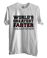 World`s Greatest Farter I Mean Father T-shirt Men