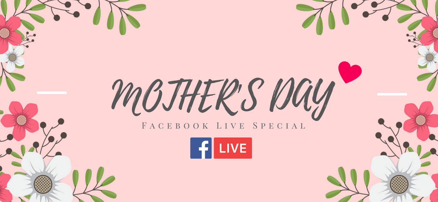 Mother's Day Facebook LIVE