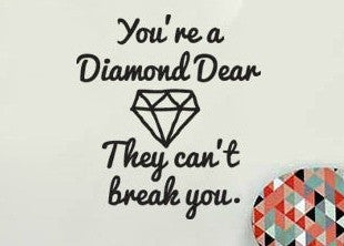 "You're A Diamond Dear They Can't Break You Wall Decal Sticker 11.25""w x 12.5""h"