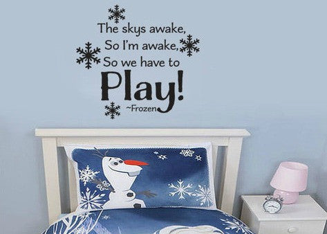 "Frozen The Skys Awake So I'm Awake So We Have To Play Wall Decal Sticker 13.5""w x 12.5""h"