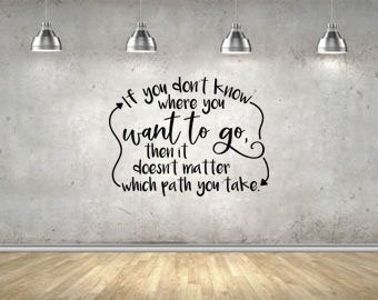 Alice In Wonderland If You Don't Know Where You Want To Go Then It Doesn't Matter Which Path You Take Wall Decal