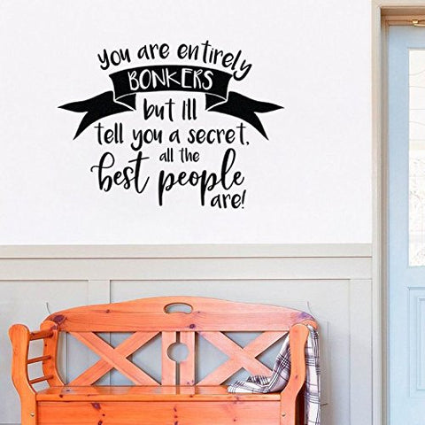Alice In Wonderlands You Are Entirely Bonkers But I'll Tell You A Secret All The Best People Are Wall Decal