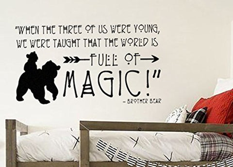 "Inspired by Brother Bear 40"" w x 21"" h Vinyl Wall Decal Sticker When The Three Of Us Were Young We Were Taught That The World Is Full Of Magic"