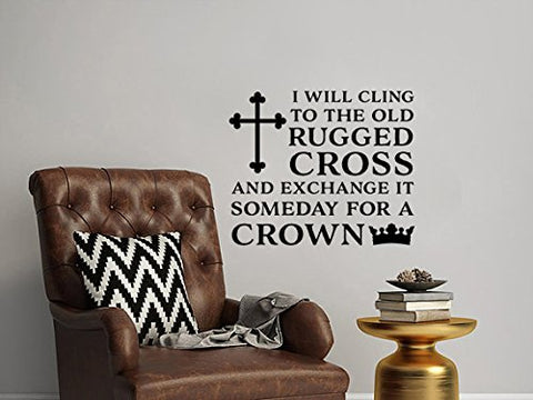 "I Will Cling To The Old Rugged Cross And Exchange It Someday For A Crown Wall Decal Sticker 14.4""w x 12""h"