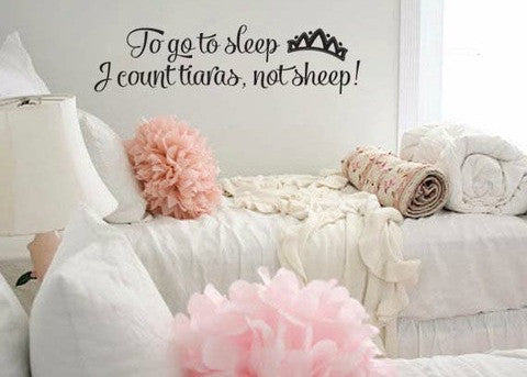 "To Go To Sleep I Count Tiaras Not Sheep Wall Decal Sticker 38.6""w x 10""h"