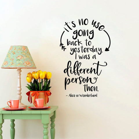 Alice In Wonderland It's No Use Going Back To Yesterday I Was A Different Person Then Wall Decal