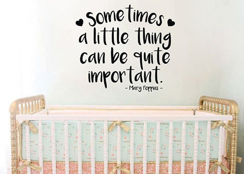 "Sometimes A Little Thing Can Be Quite Important Mary Poppins Wall Decal 23.8""W X 12""H"