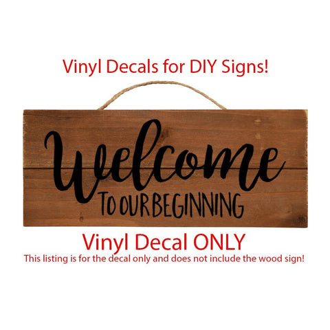 "DIY Wedding Sign DECAL ONLY Welcome To Our Beginning Decal Sticker 29.3""W X 12""H"