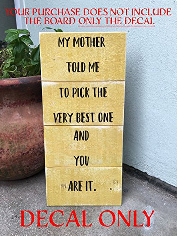 "DIY Wedding Sign DECAL ONLY My Mother Told Me To Pick The Very Best One And You Are It Sticker Decal 12""W X 33.4""H"