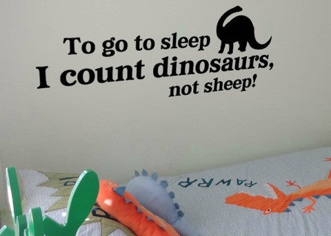 "To Go To Sleep I Count Dinosaurs Not Sheep Wall Decal Sticker 36.6""w x 13""h"