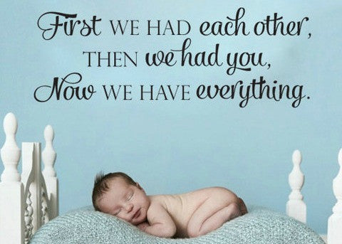 "First We Had Each Other Then We Had You Now We Have Everything Wall Decal Sticker 36.7"" W x 13.25"" H"