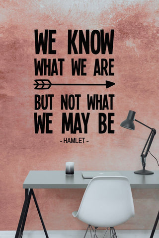 "Shakespeare We Know What We Are But Not What We May Be Wall Decal Sticker 12""w x 14.85""h"