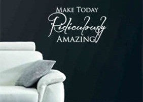 "Make Today Ridiculously Amazing Wall Decal Sticker 19.7""w x 12.5""h"