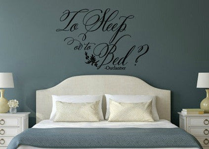 Outlander Inspired To Sleep or to Bed Vinyl Wall Decal