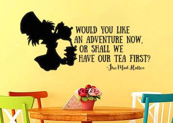 Alice In Wonderland Mad Hatter An Adventure Now Or Shall We Have Our Tea First Wall Decal