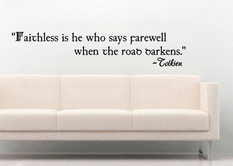 "Tolkien Faithless Is He Who Says Farewell When The Road Darkens Wall Decal Sticker 6""h x 30""w"