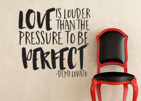 "Demi Lovato Love Is Louder Than The Pressure To Be Perfect Wall Decal Sticker 12.3""w x 12""h"