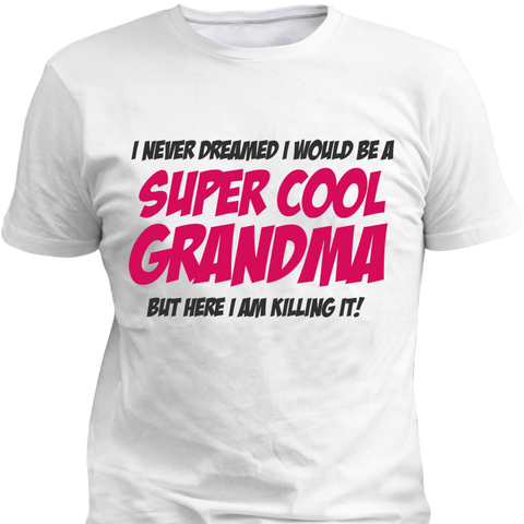 I Never Dreamed  I Would Be A Super Cool Grandma - Lot 33